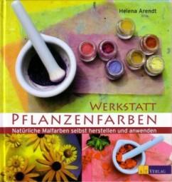 Helena Arendt: Werkstatt Pflanzenfarben