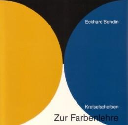 Eckhard Bendin: Zur Farbenlehre - Kreiselscheiben