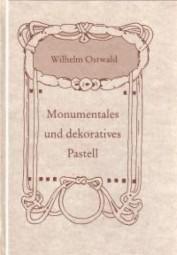 Wilhelm Ostwald: Monumentales und Dekoratives Pastell